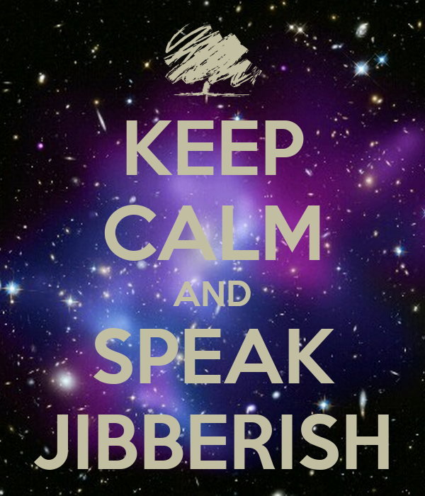 KEEP CALM AND SPEAK JIBBERISH