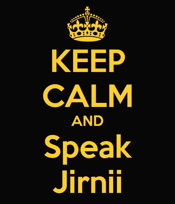 KEEP CALM AND Speak Jirnii
