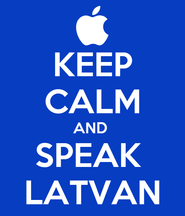 KEEP CALM AND  SPEAK  LATVAN
