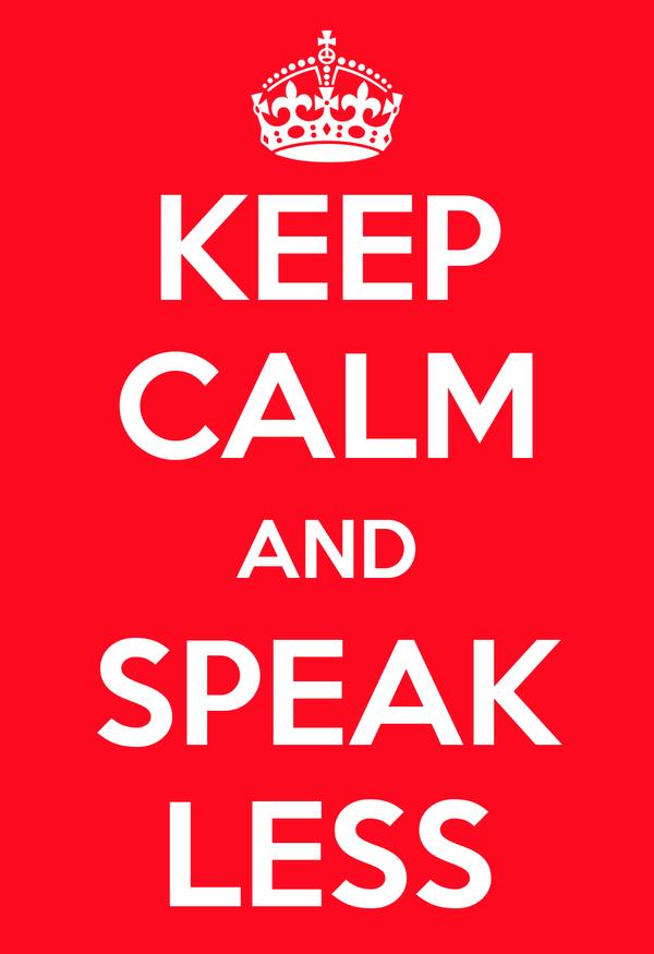 KEEP CALM AND SPEAK LESS