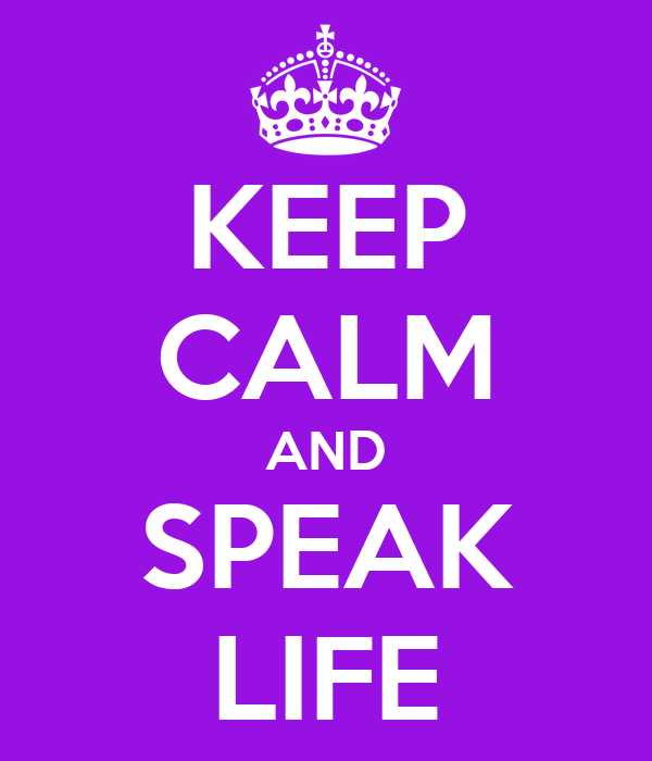 KEEP CALM AND SPEAK LIFE