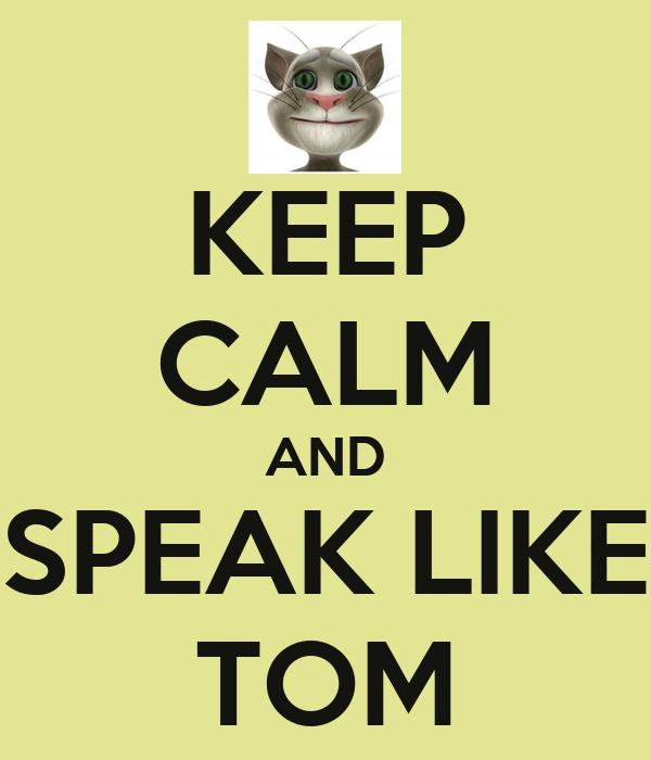 KEEP CALM AND SPEAK LIKE TOM