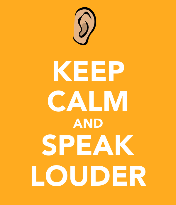 KEEP CALM AND SPEAK LOUDER