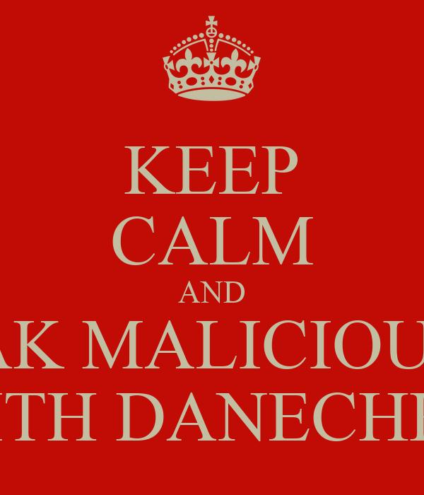 KEEP CALM AND SPEAK MALICIOUSLY  WITH DANECHKA