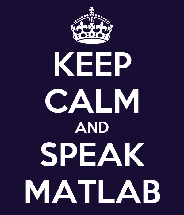KEEP CALM AND SPEAK MATLAB