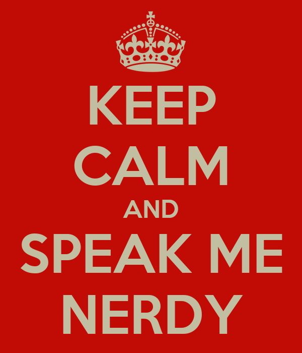 KEEP CALM AND SPEAK ME NERDY