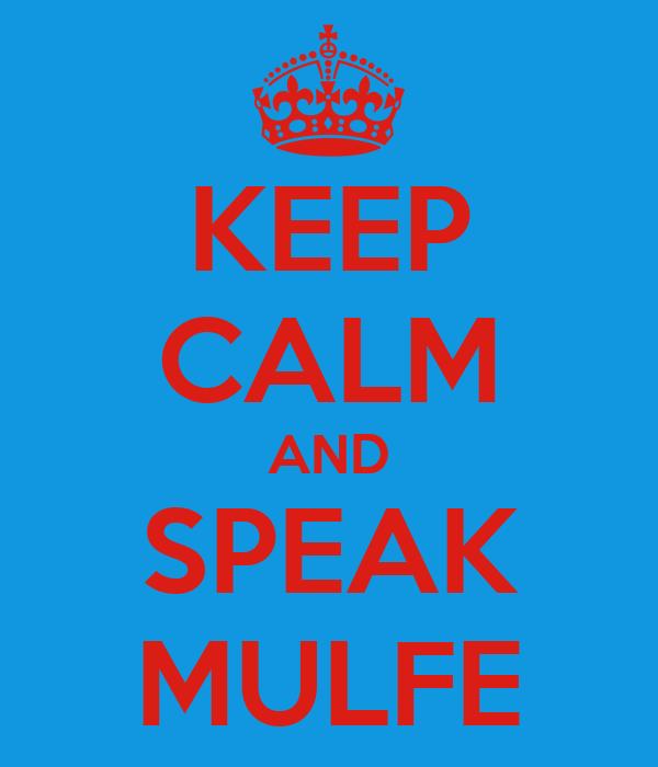 KEEP CALM AND SPEAK MULFE