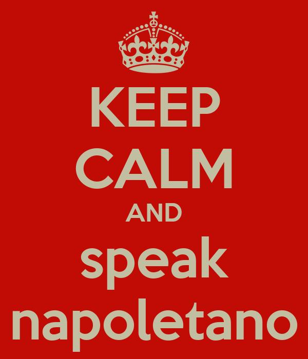 KEEP CALM AND speak napoletano