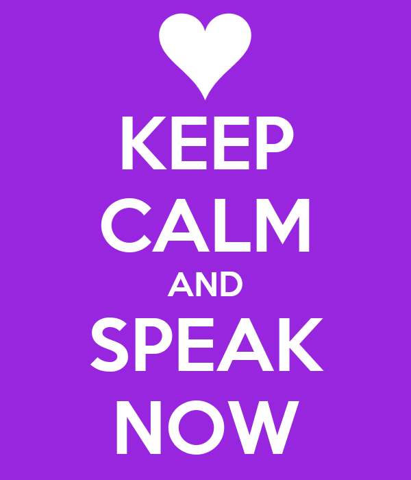 KEEP CALM AND SPEAK NOW
