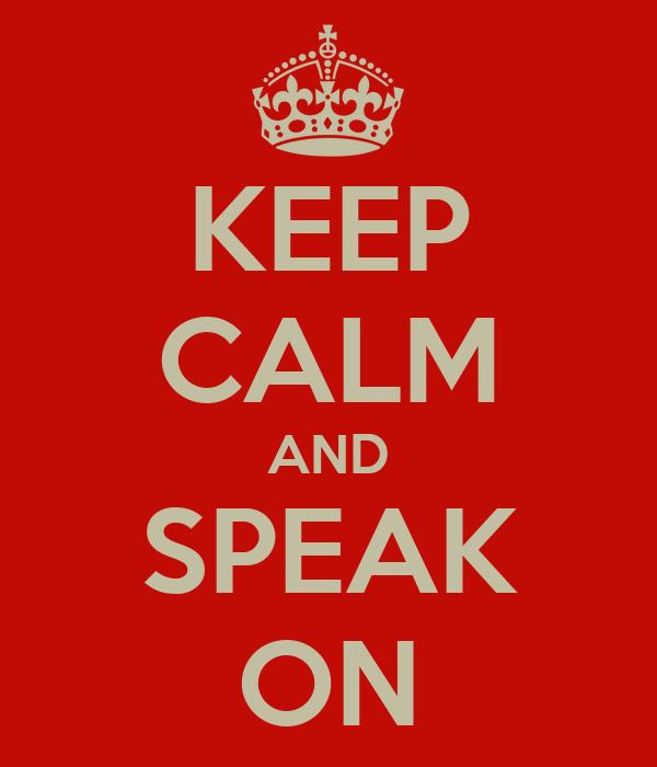 KEEP CALM AND SPEAK ON