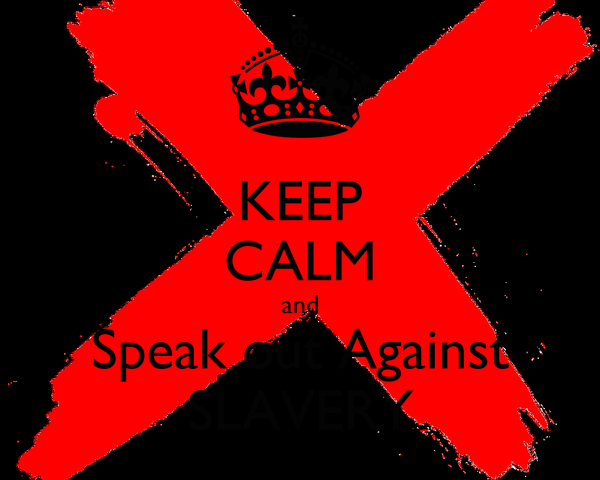 KEEP CALM and Speak out Against SLAVERY
