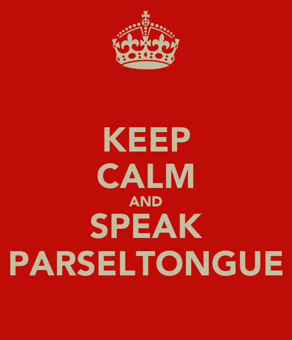 KEEP CALM AND SPEAK PARSELTONGUE