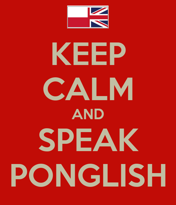 KEEP CALM AND SPEAK PONGLISH