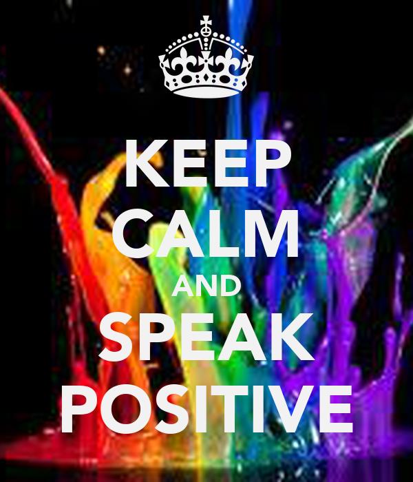 KEEP CALM AND SPEAK POSITIVE