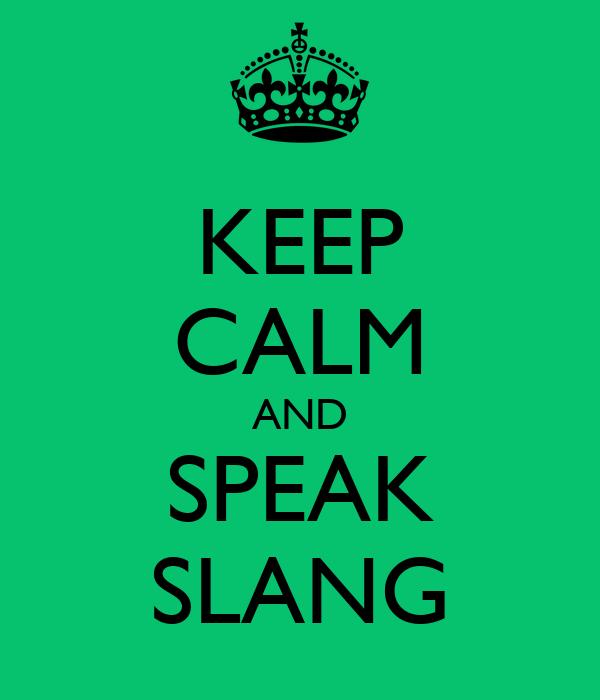 KEEP CALM AND SPEAK SLANG