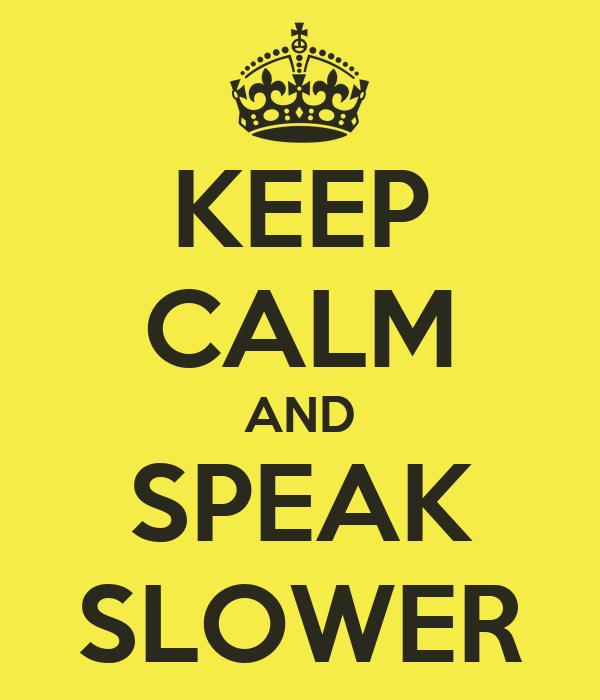 KEEP CALM AND SPEAK SLOWER