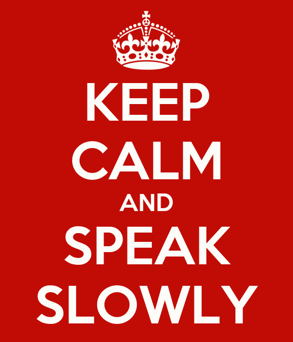 KEEP CALM AND SPEAK SLOWLY