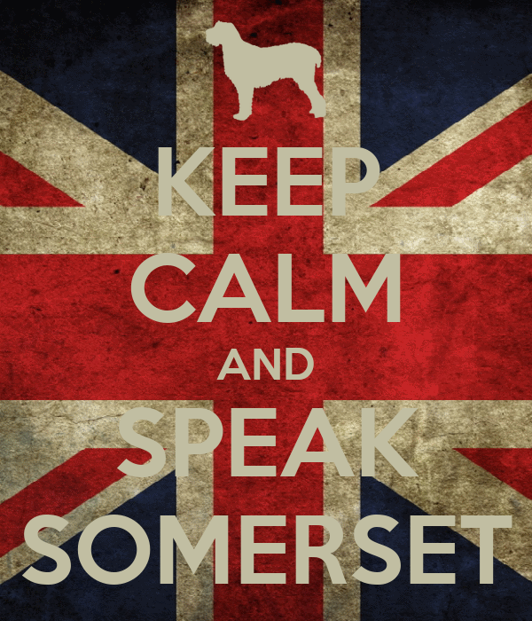 KEEP CALM AND SPEAK SOMERSET