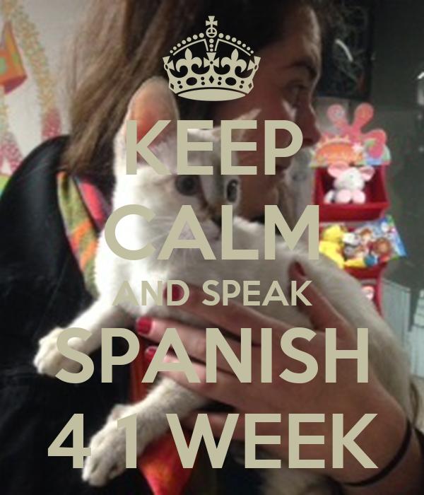 KEEP CALM AND SPEAK SPANISH 4 1 WEEK