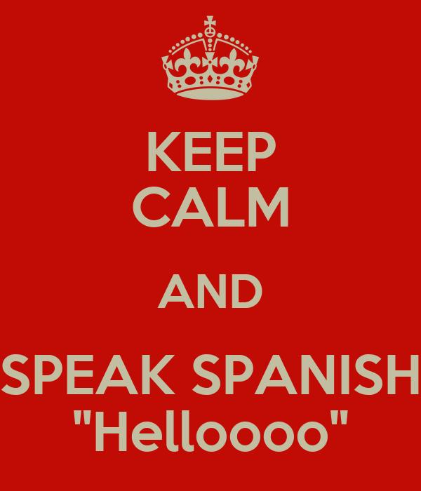 "KEEP CALM AND SPEAK SPANISH ""Helloooo"""