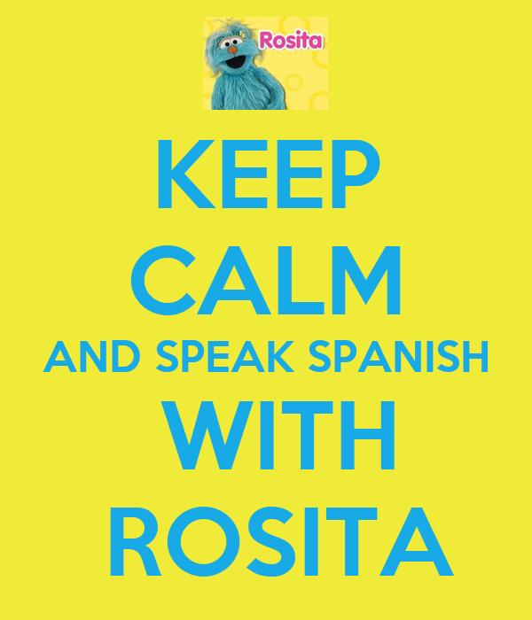 KEEP CALM AND SPEAK SPANISH  WITH  ROSITA