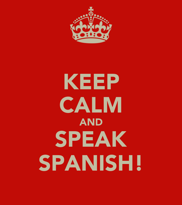 KEEP CALM AND SPEAK SPANISH!