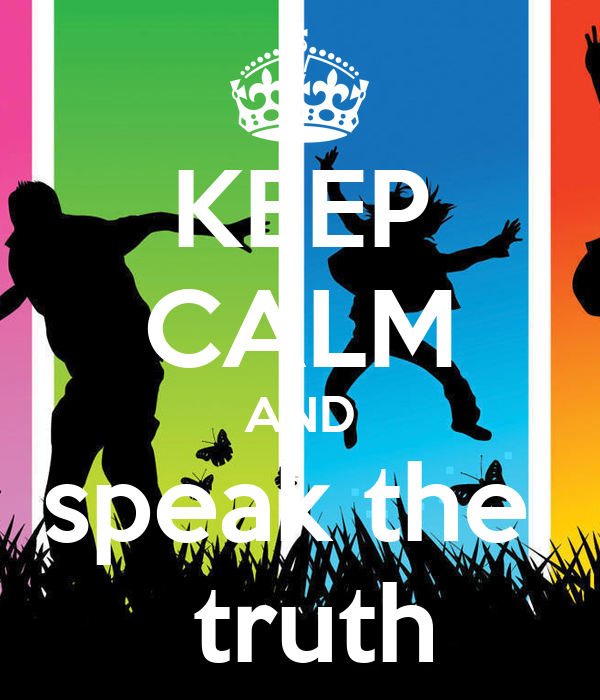 KEEP CALM AND speak the   truth