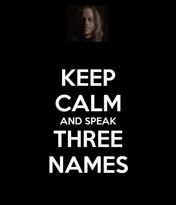 KEEP CALM AND SPEAK THREE NAMES