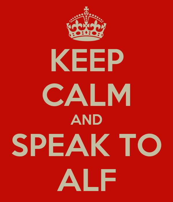 KEEP CALM AND SPEAK TO ALF