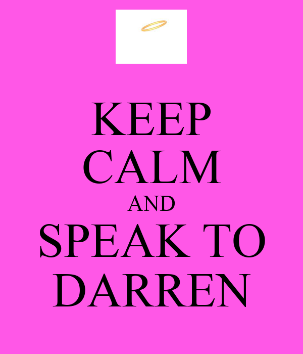 KEEP CALM AND SPEAK TO DARREN