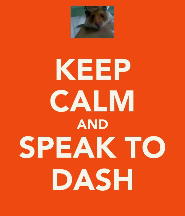 KEEP CALM AND SPEAK TO DASH