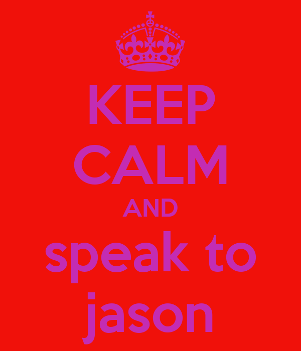 KEEP CALM AND speak to jason