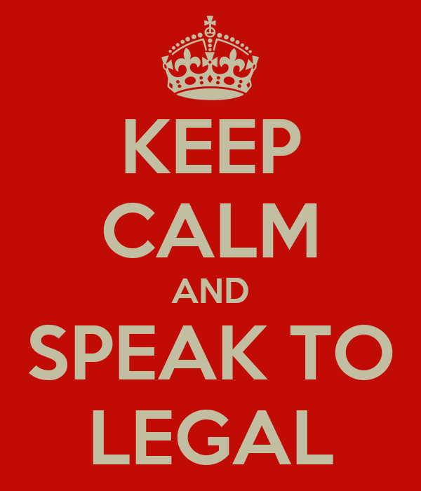 KEEP CALM AND SPEAK TO LEGAL