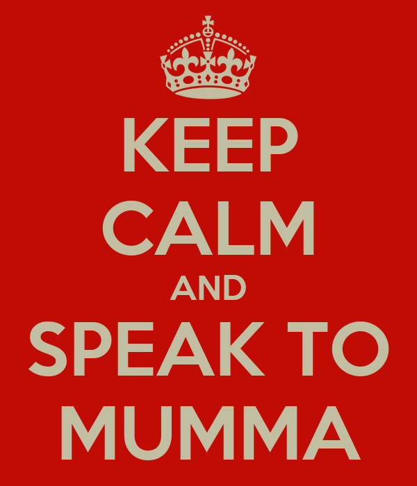 KEEP CALM AND SPEAK TO MUMMA