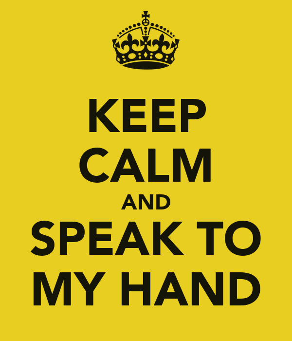 KEEP CALM AND SPEAK TO MY HAND
