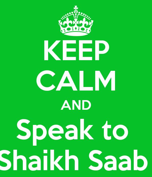 KEEP CALM AND Speak to  Shaikh Saab