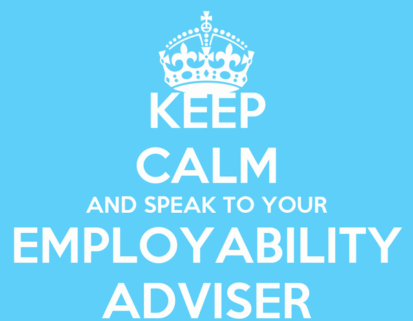 KEEP CALM AND SPEAK TO YOUR EMPLOYABILITY ADVISER