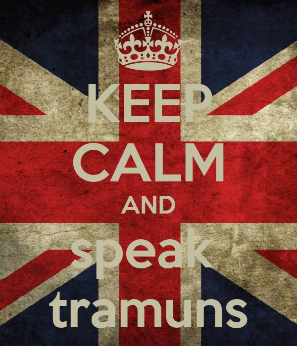 KEEP CALM AND speak  tramuns