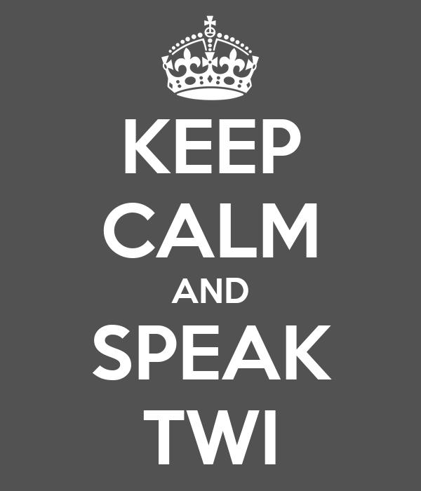 KEEP CALM AND SPEAK TWI