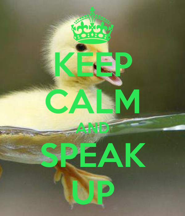 KEEP CALM AND SPEAK UP