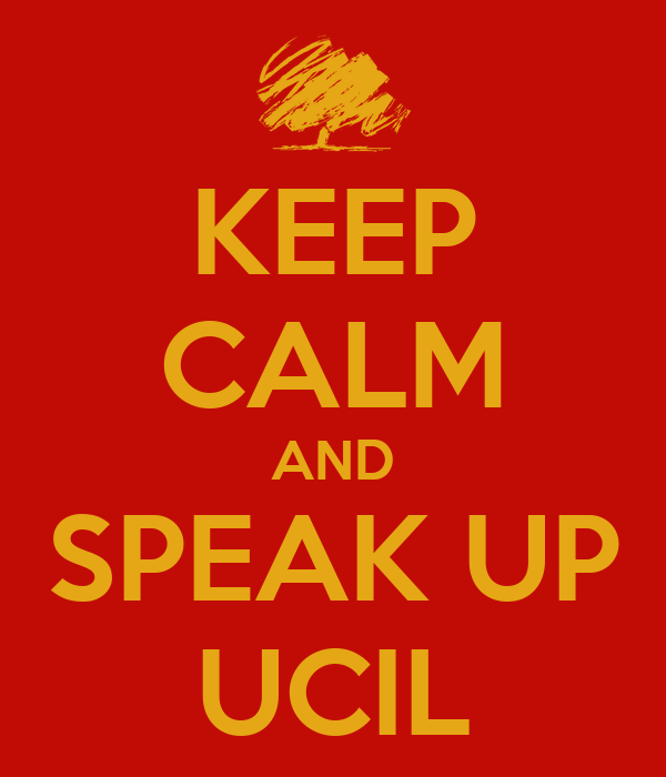 KEEP CALM AND SPEAK UP UCIL