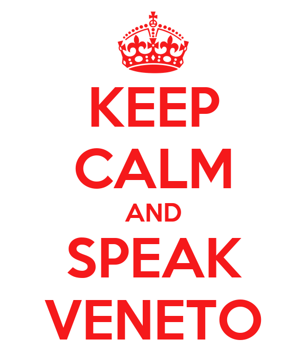 KEEP CALM AND SPEAK VENETO