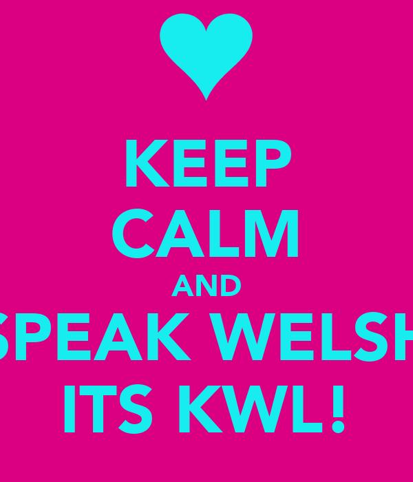 KEEP CALM AND SPEAK WELSH ITS KWL!