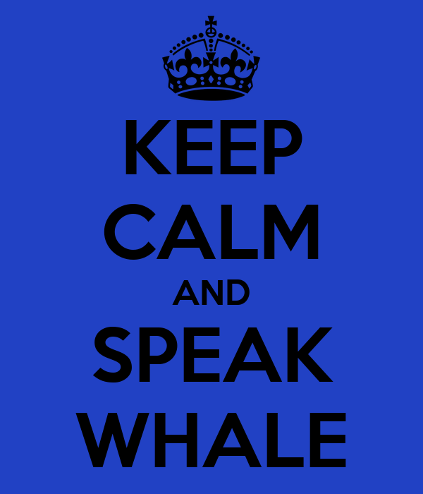 KEEP CALM AND SPEAK WHALE