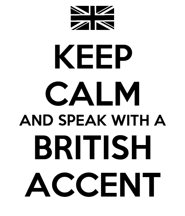 KEEP CALM AND SPEAK WITH A BRITISH ACCENT
