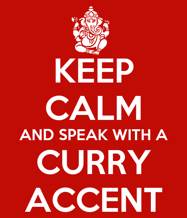 KEEP CALM AND SPEAK WITH A CURRY ACCENT
