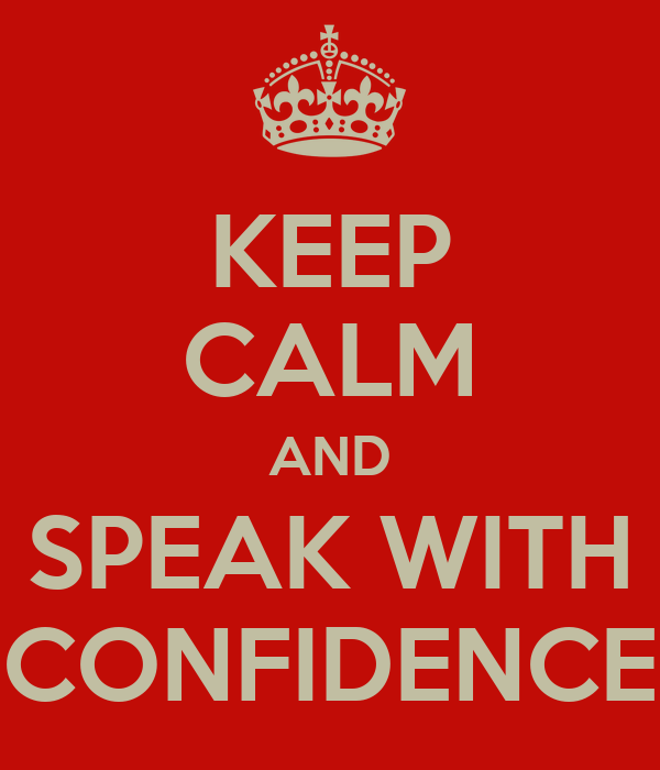 KEEP CALM AND SPEAK WITH CONFIDENCE