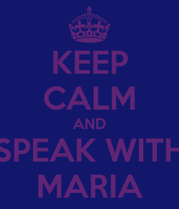 KEEP CALM AND SPEAK WITH MARIA