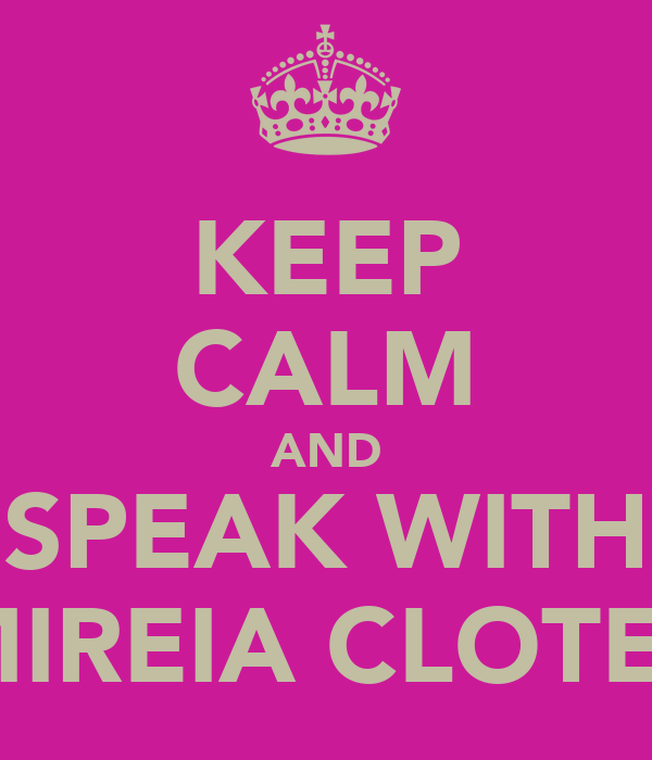 KEEP CALM AND SPEAK WITH MIREIA CLOTET