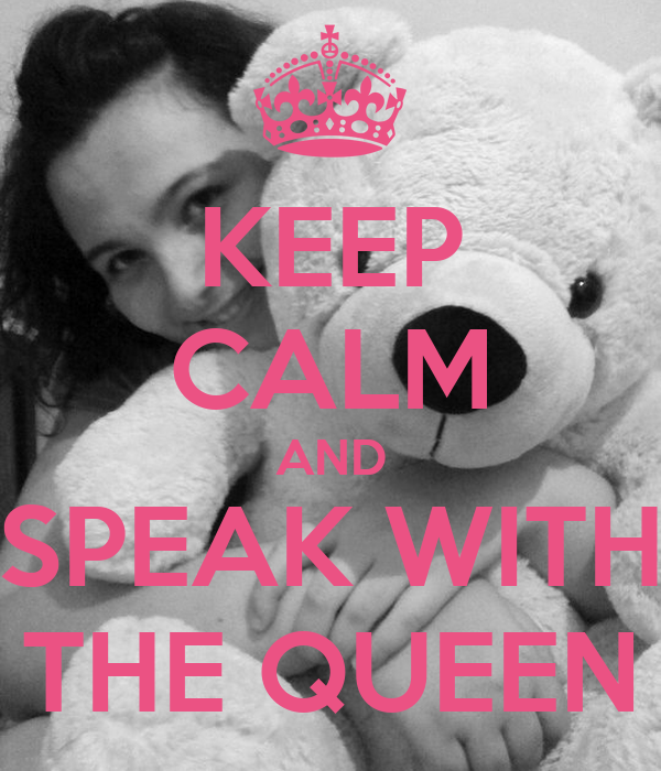 KEEP CALM AND SPEAK WITH THE QUEEN